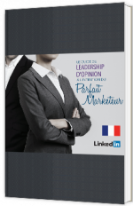 Le guide du leadership d'opinion à l'intention du parfait marketeur