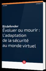 Évoluer ou mourir : L'adaptation de la sécurité au monde virtuel