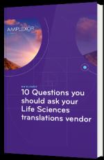10 Questions you should your Life Sciences translations vendor