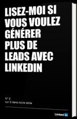 Lisez-moi si vous voulez générer plus de leads avec LinkedIn