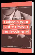Comment utiliser LinkedIn pour votre réseau professionnel