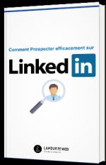 Comment prospecter efficacement sur LinkedIn