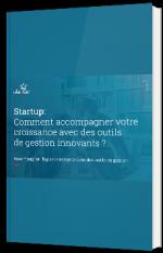 Startup - Comment accompagner votre croissance avec des outils de gestion innovants ?