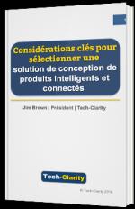 Considérations clés pour sélectionner une solution de conception de produits intelligents et connectés