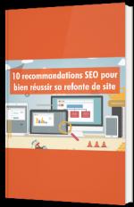 10 recommandations SEO pour bien réussir sa refonte de site