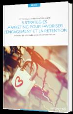 5 stratégies marketing pour favoriser l'engagement et la rétention