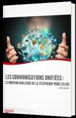 Les communications unifiées : le nouveau challenge de la téléphonie pour les DSI