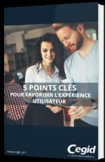 5 points clés pour favoriser l'expérience utilisateur