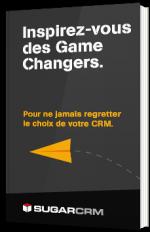 Inspirez-vous des Game Changers pour ne jamais regretter le choix de votre CRM