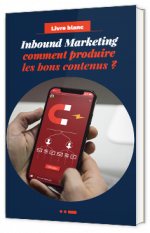 Inbound Marketing  - Comment produire les bons contenus ?