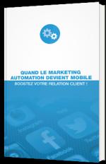 Quand le marketing automation devient mobile, boostez votre relation client !