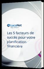 Les 5 facteurs de succès pour votre planification financière