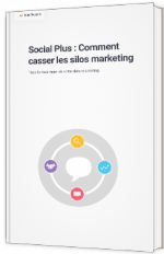 Social Plus : Comment casser les silos marketing