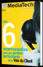 Les 6 recommandations pour une gestion performante de la Voix-du-Client