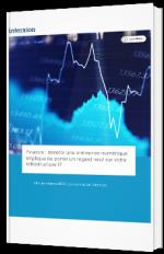 Finance : devenir une entreprise numérique implique de porter un regard neuf sur votre infrastructure IT