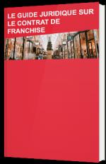 Le guide juridique sur le contrat de franchise