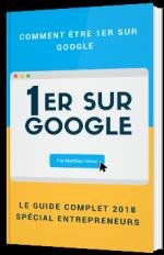 Comment être 1er sur Google - Le guide complet 2018 spécial entrepreneurs