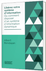 Libérez votre système d'information Ou comment disposer d'un système d'information dynamique