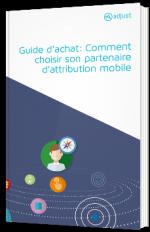 Guide d'achat: Comment choisir son partenaire d'attribution mobile