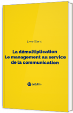 La démultiplication - Le management au service de la communication