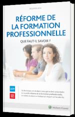 Réforme de la formation professionnelle - Que faut-il savoir ?
