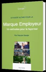 Le guide ultime pour la Marque Employeur : 10 méthodes pour la façonner