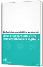BigTech, Interopérabilité, e-commerce : défis et opportunités des services financiers digitaux