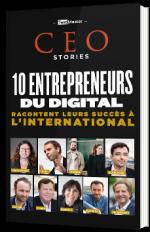 CEO Stories - 10 entrepreneurs du digital racontent leur succès à l'international