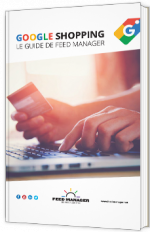 Google Shopping, Le guide de Feed Manager