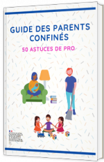 Guide des parents confinés : 50 astuces de pro