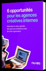 6 opportunités pour les agences créatives internes