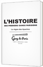 Le Règne des Apaches - L'histoire des premiers gangs parisiens