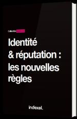 Identité & Réputation : les nouvelles règles