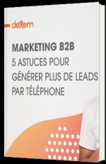 Marketing B2B : 5 astuces pour générer plus de leads par téléphone