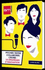 Pitcher, tester, collaborer, croire : 10 stratégies d'innovation