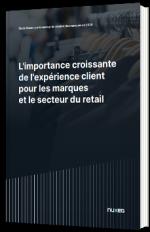 Retail et marques : l'importance croissante de l'expérience client