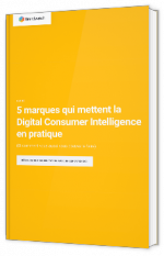 5 marques qui mettent la Digital Consumer Intelligence en pratique