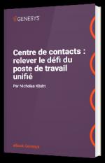 Centre de contacts : relever le défi du poste de travail unifié