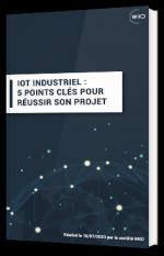 IOT industriel : 5 points clés pour réussir son projet