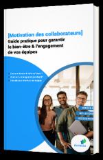 [Motivation des collaborateurs] Guide pratique pour garantir le bien-être & l'engagement de vos équipes