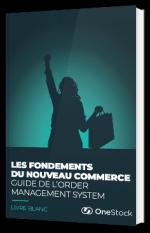 Les fondements du nouveau commerce : guide de l'order management system
