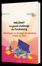 MÉCÉNAT Le grand challenge du Fundraising  : Développer sa stratégie de mécénat à l'aide du CRM