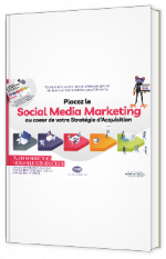 Placez le Social Media Marketing au coeur de votre Stratégie d'Acquisition