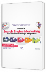 Placez le Search Engine Marketing au cœur de votre Stratégie d'Acquisition
