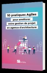 10 pratiques Agiles pour améliorer en agence d'architecture votre gestion de projet