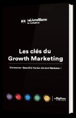 Les clés du Growth Marketing Croissance : Quand le Hacker devient Marketer !