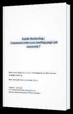 Guide Landing Page Comment en créer une qui convertit ?