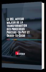 Le DSI, acteur majeur de la transformation des processus Procure-to-Pay et Order-to-Cash