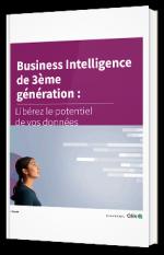 La Business Intelligence 3ème génération, libérez le potentiel de vos données