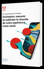 Orchestrer, mesurer et maîtriser la réussite de votre expérience cross-canal.
